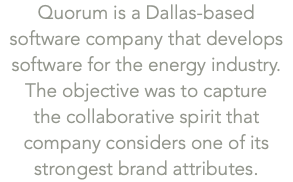 Quorum is a Dallas-based software company that develops software for the energy industry. The objective was 