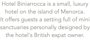 Hotel Biniarrocca is a small, luxury hotel on the island of Menorca. 